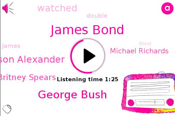 James Bond,George Bush,Jason Alexander,Britney Spears,Michael Richards