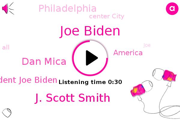 Joe Biden,J. Scott Smith,Dan Mica,America,Philadelphia,Center City,President Joe Biden