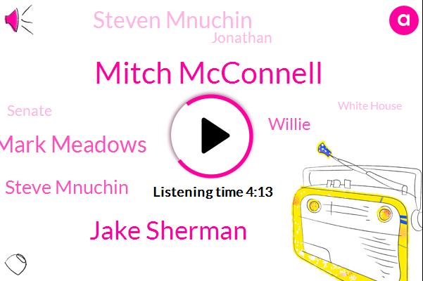 Mitch Mcconnell,President Trump,Jake Sherman,United States,Senate,President United States,Mark Meadows,White House,Chief Of Staff,Steve Mnuchin,GOP,Willie,Steven Mnuchin,Jonathan