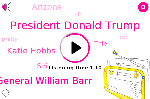 President Donald Trump,Attorney General William Barr,Katie Hobbs,Siri,Arizona,Thie