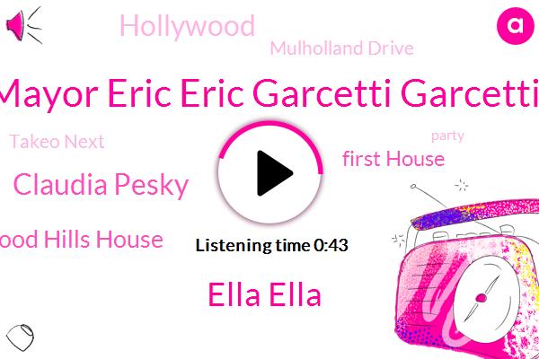 Mayor Eric Eric Garcetti Garcetti,Hollywood Hills House,Ella Ella,Hollywood,First House,Takeo Next,Claudia Pesky,Mulholland Drive