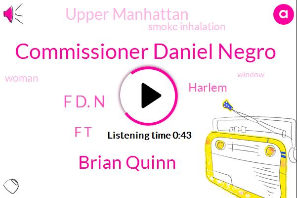 Commissioner Daniel Negro,Brian Quinn,Smoke Inhalation,Upper Manhattan,Harlem,F D. N,F T