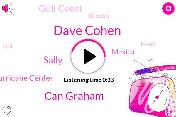 Gulf Coast,National Hurricane Center,Dave Cohen,Can Graham,Mexico,Sally,Director