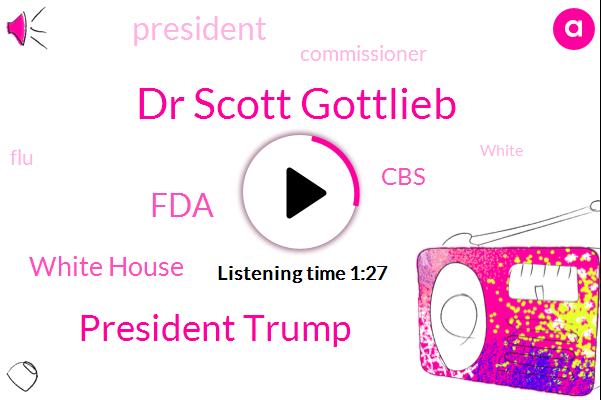 White House,Dr Scott Gottlieb,President Trump,CBS,FDA,FLU,Commissioner
