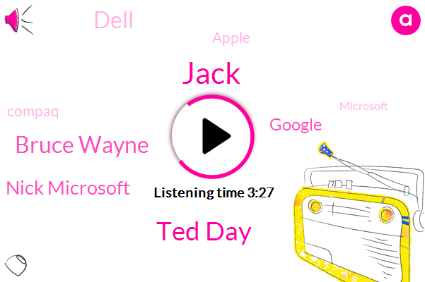 Google,Dell,Jack,Apple,Compaq,Secret Profit,Caney Air,Microsoft,Ted Day,Bruce Wayne,Nick Microsoft,OLA