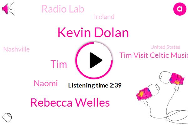 Ireland,Kevin Dolan,Tim Visit Celtic Music Festival,Lens Of Grief Psychology,Rebecca Welles,Nashville,Radio Lab,TIM,United States,Naomi,Netherlands,Appalachia,Scotland
