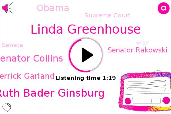 Supreme Court,Linda Greenhouse,Justice Ruth Bader Ginsburg,Senator Collins,Merrick Garland,New York Times,Senator Rakowski,Senate,Writer,Barack Obama