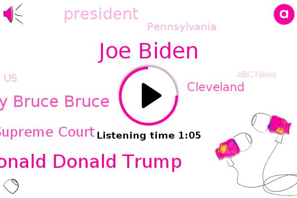 Joe Biden,Donald Donald Trump,Mary Mary Bruce Bruce,President Trump,Cleveland,Abc News,Supreme Court,New York Times,Pennsylvania,United States
