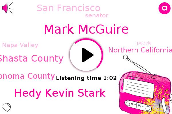 Mark Mcguire,Hedy Kevin Stark,Shasta County,Sonoma County,Napa Valley,Northern California,San Francisco,Senator