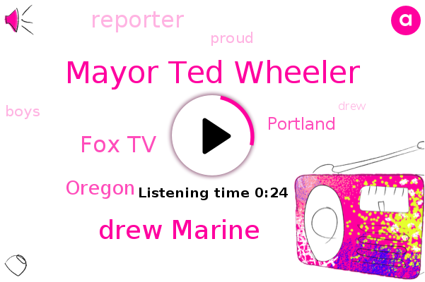 Mayor Ted Wheeler,Portland,Oregon,Drew Marine,Fox Tv,Reporter