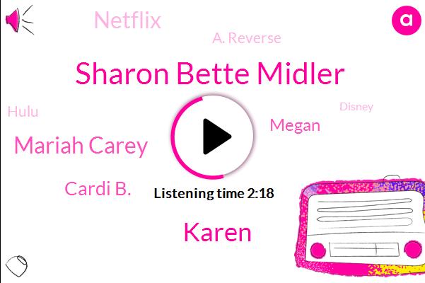 Sharon Bette Midler,Karen,Mariah Carey,Cardi B.,Netflix,A. Reverse,Supervisor,Hulu,Disney,HBO,Megan,Netflix.
