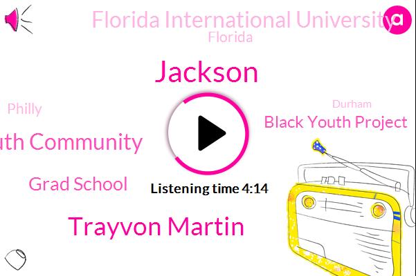 Trayvon Martin,Black Youth Community,Grad School,Black Youth Project,Murder,Florida International University,Florida,Philly,Jackson,Durham,Co Founder,Miami