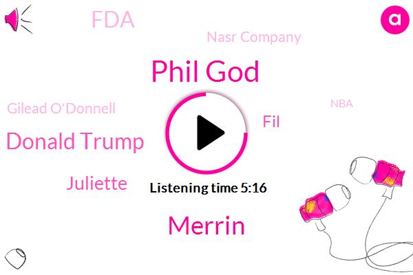 FDA,Nasr Company,Phil God,Gilead O'donnell,Merrin,Donald Trump,Amarin,Manta Ray,NBA,Juliette,FIL,Kapustin Group,Gilliat