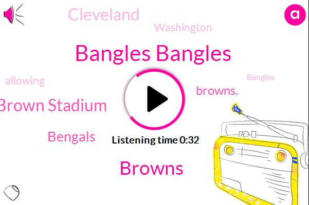 Bangles Bangles,Browns,Paul Brown Stadium,Bengals,Cleveland,Washington,Browns.