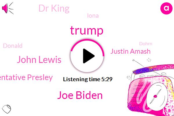Donald Trump,Joe Biden,John Lewis,Representative Presley,Movements Bay,Justin Amash,Dr King,Iona,President Trump,Representative,Dohrn,Barber,James Baldwin,America