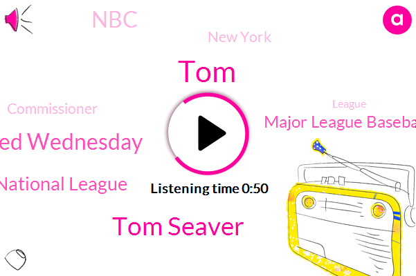 Tom Seaver,National League,Major League Baseball,Rob Manfred Wednesday,New York,TOM,Commissioner,ABC,NBC