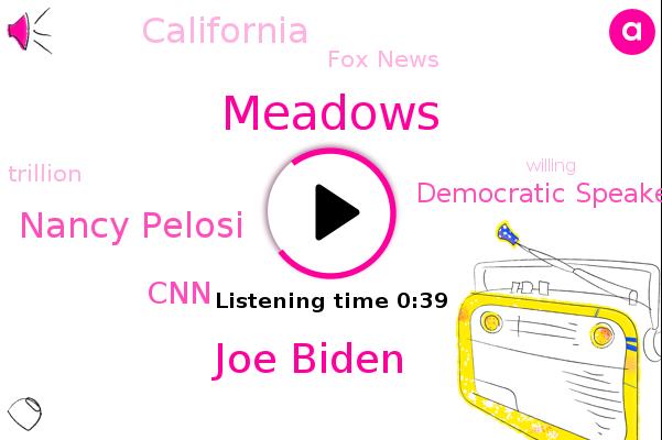 Democratic Speaker,Joe Biden,Nancy Pelosi,Fox News,Meadows,CNN,California