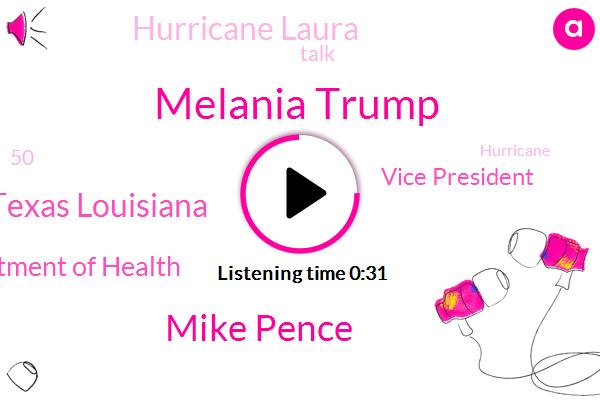 Melania Trump,Hurricane Laura,Mike Pence,Vice President,Texas Louisiana,Department Of Health,Florida