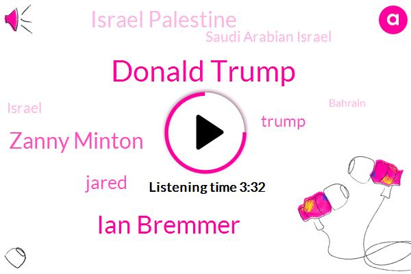 Israel,Israel Palestine,Bahrain,President Trump,Saudi Arabian Israel,Saudi Arabia,Middle East,Donald Trump,Arab Emirates,Iran,Ian Bremmer,Zanny Minton,Syria,United States,Jared,Stalking
