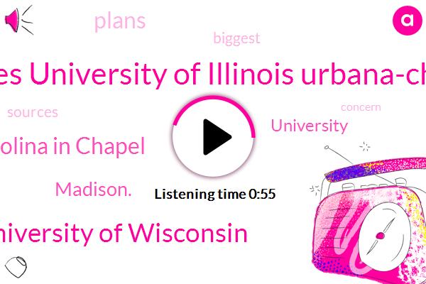 Universities University Of Illinois Urbana-Champaign,University Of Wisconsin,North Carolina In Chapel,Madison.