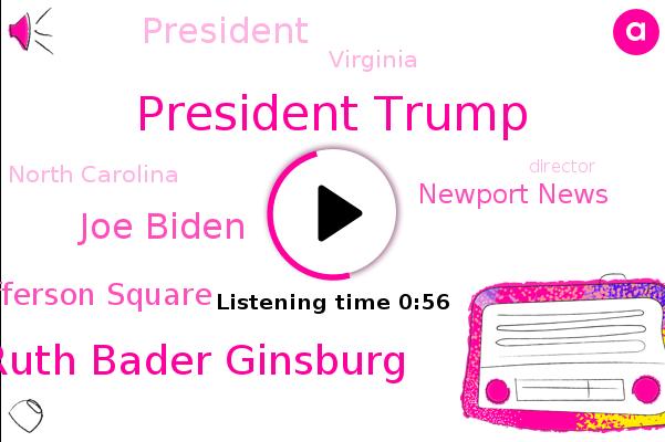 President Trump,Ruth Bader Ginsburg,Joe Biden,Jefferson Square,North Carolina,Newport News,Virginia,Director,Executive,Asymptomatic.,America,Florida