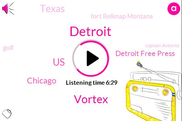 Detroit,Vortex,United States,Chicago,Detroit Free Press,Texas,Fort Belknap Montana,Golf,Captain Antonio,Neil Sadaqa,Susan,Cheech,Donald Trump,Chong,Fifty Degrees