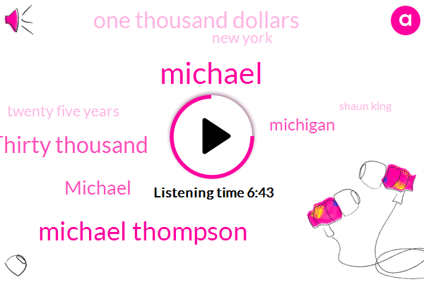 Michael Thompson,Thirty Thousand,Michael,One Thousand Dollars,New York,Twenty Five Years,Michigan,Shaun King,Today,Four Extra Years,Northstar,Forty One,North Star,Over Forty Years,First Day,One Hundred Thousand Dollars,Northstar Dot Com,Multi Million Dollar