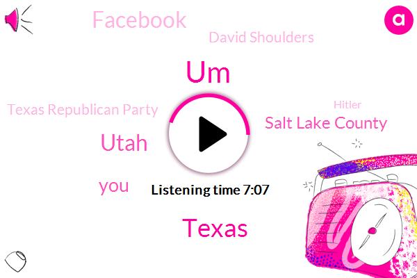 UM,Utah,Texas,Salt Lake County,Facebook,David Shoulders,Texas Republican Party,Hitler,Boehner Dome,Solly County,Mountain America Expo Center,Jane,Boehner,LEE,E O