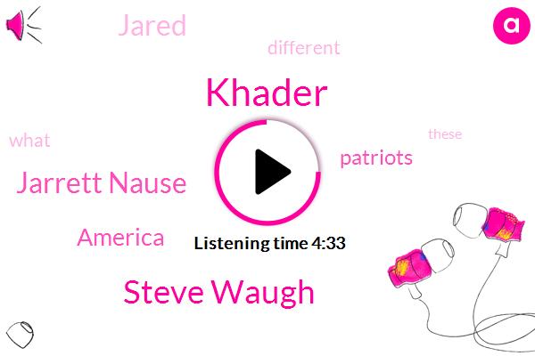 Khader,Steve Waugh,Jarrett Nause,America,Patriots,Jared