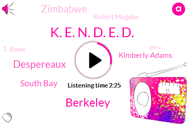 K. E. N. D. E. D.,Kqed,Berkeley,Despereaux,South Bay,Kimberly Adams,Zimbabwe,Robert Mugabe,T. Rowe,Geico