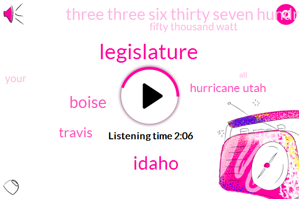 Legislature,Idaho,Boise,Travis,Hurricane Utah,Three Three Six Thirty Seven Hundred Pound,Fifty Thousand Watt
