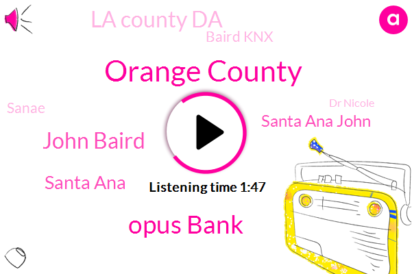 Orange County,Opus Bank,John Baird,Santa Ana,Santa Ana John,La County Da,Baird Knx,Sanae,Dr Nicole,Amc Theater,Los Angeles,Saint Jude,Officer,Fullerton,Robbery,Fifty Two Thousand Dollars