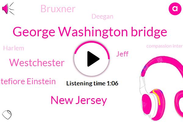 George Washington Bridge,New Jersey,Westchester,Montefiore Einstein,Jeff,Bruxner,Deegan,Harlem,Compassion International,Watson,W. O.