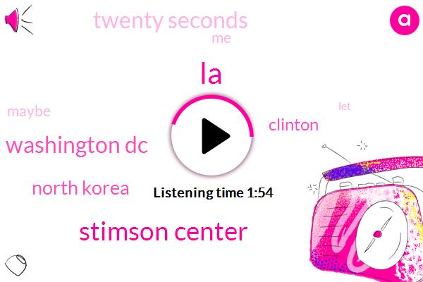 LA,Stimson Center,Washington Dc,North Korea,Clinton,Twenty Seconds