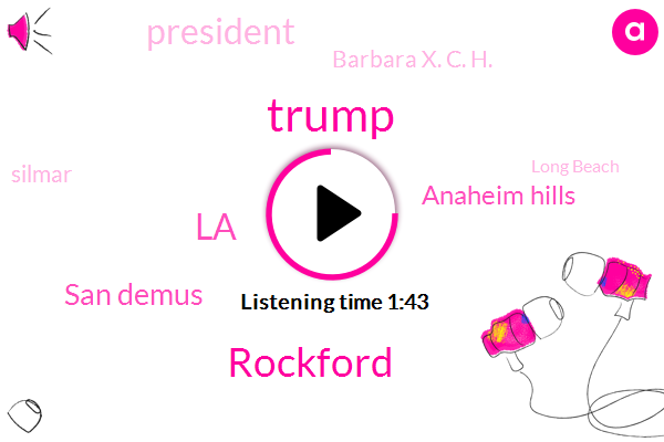 Donald Trump,Rockford,LA,San Demus,Anaheim Hills,President Trump,Barbara X. C. H.,Silmar,Long Beach,Self Employed,Kerr