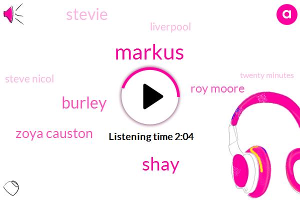 Markus,Shay,Burley,Zoya Causton,Roy Moore,Stevie,Liverpool,Steve Nicol,Twenty Minutes,Two Days
