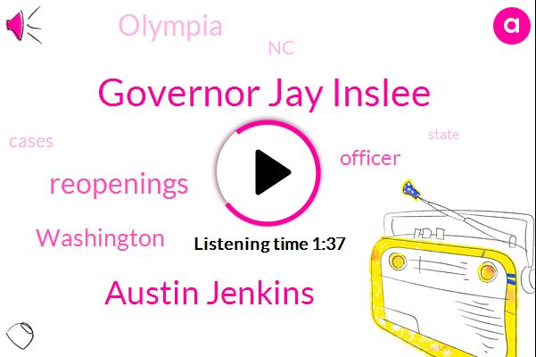 Governor Jay Inslee,Austin Jenkins,Reopenings,Washington,Officer,Olympia,NC
