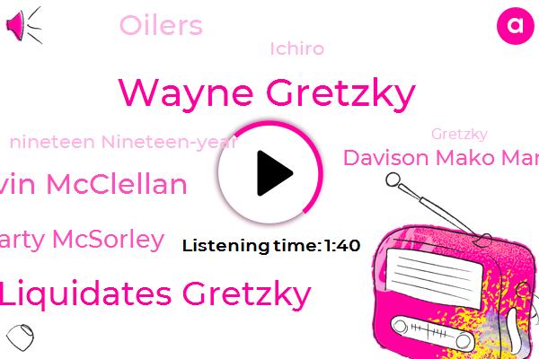 Wayne Gretzky,Liquidates Gretzky,Kevin Mcclellan,Marty Mcsorley,Davison Mako Mark Veissiere,Oilers,Ichiro,Nineteen Nineteen-Year