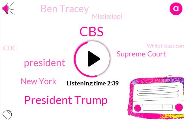President Trump,CBS,New York,Supreme Court,Ben Tracey,Mississippi,CDC,White House Correspondent,Southern State House,Andrew Cuomo,Naya Rivera,America,Midland,Ventura County,Ethiopia,California,Jeffrey Gaze,Asbury