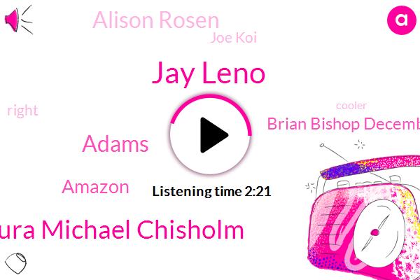 Jay Leno,Laura Michael Chisholm,Adams,Amazon,Brian Bishop December,Alison Rosen,Joe Koi