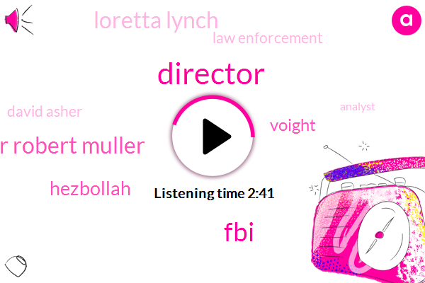 Director,Robert Muller Robert Muller,FBI,Hezbollah,Voight,Loretta Lynch,Law Enforcement,David Asher,Analyst,Drug Trafficking,Cocaine,United States,Producer,Treasury,Iran,Hillary Obama
