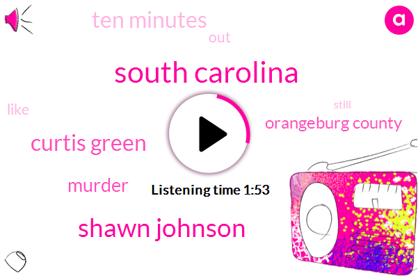 South Carolina,Shawn Johnson,Curtis Green,Murder,Orangeburg County,Ten Minutes