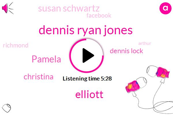 Dennis Ryan Jones,Elliott,Pamela,Christina,Dennis Lock,Susan Schwartz,Facebook,Richmond,Arthur