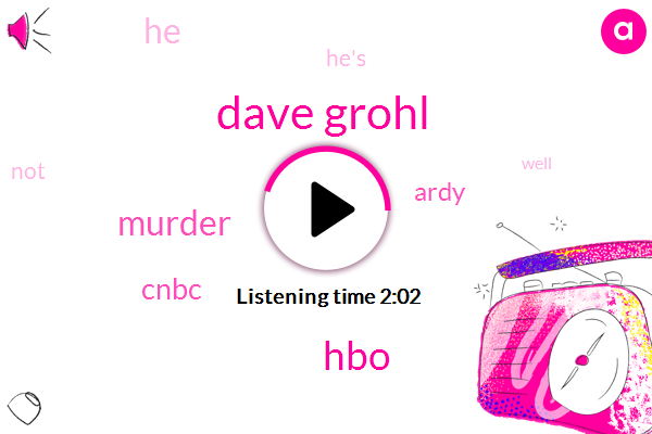 Dave Grohl,HBO,Murder,Cnbc,Ardy