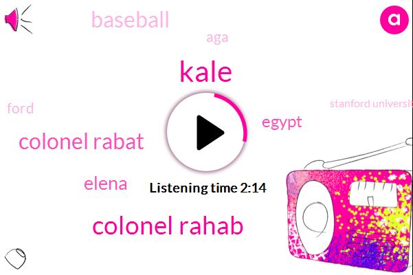 Kale,Colonel Rahab,Colonel Rabat,Elena,Egypt,Baseball,AGA,Ford,Stanford University,Cardinals,Alabama,Cleveland