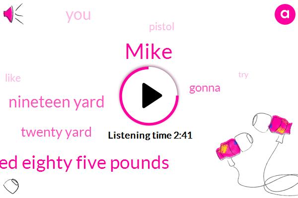 Mike,Five Ten One Hundred Eighty Five Pounds,Nineteen Yard,Twenty Yard