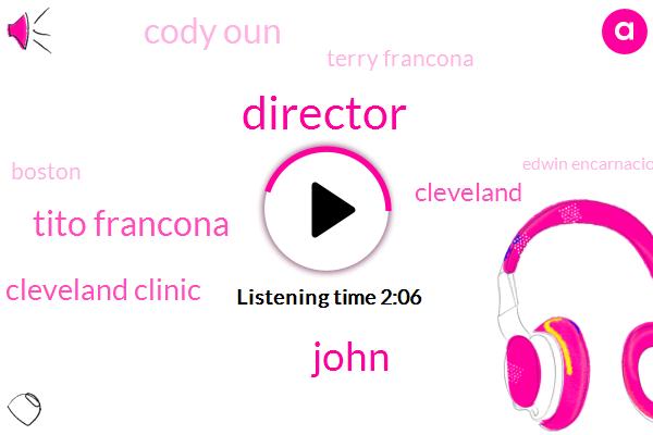 Director,John,Tito Francona,Cleveland Clinic,Cleveland,Cody Oun,Terry Francona,Boston,Edwin Encarnacion,10Day