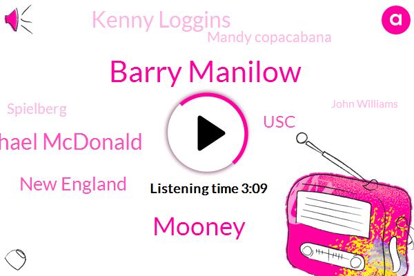 Barry Manilow,Mooney,Michael Mcdonald,New England,USC,Kenny Loggins,Mandy Copacabana,Spielberg,John Williams,Kentucky University,University Of Miami Florida,Thomas,Four Eighty Thirty Years,Two Years