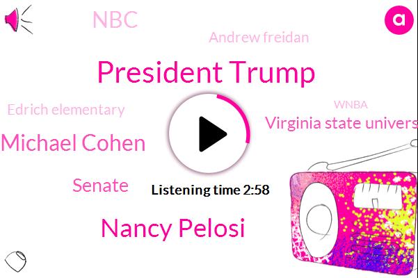 President Trump,Nancy Pelosi,Michael Cohen,Senate,Virginia State University,NBC,Andrew Freidan,Edrich Elementary,Wnba,Winfrey,Chesterfield,Twitter,Florida,Bill,University Of California,Dave Packer,Professor
