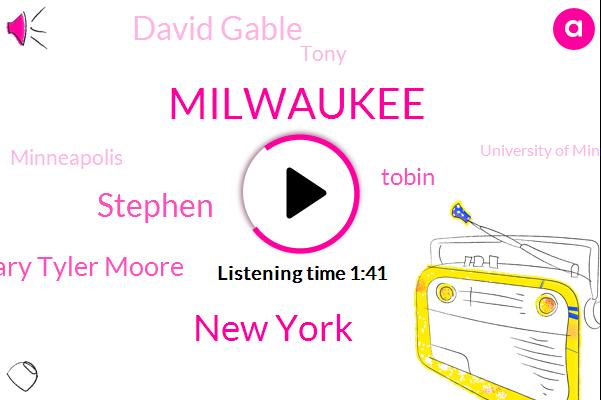 Milwaukee,New York,Stephen,Mary Tyler Moore,Tobin,David Gable,Tony,Minneapolis,University Of Minnesota